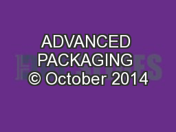 ADVANCED PACKAGING © October 2014