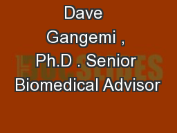 Dave  Gangemi , Ph.D . Senior Biomedical Advisor