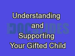 Understanding  and Supporting Your Gifted Child