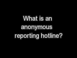 What is an anonymous  reporting hotline?