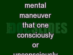 Defense Mechanisms Definition:  A mental maneuver that one consciously or unconsciously chooses to