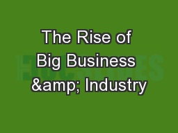 The Rise of Big Business & Industry