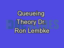 Queueing Theory Dr. Ron Lembke