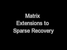 Matrix Extensions to Sparse Recovery