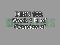 DESN 100: Week 4 Brief Overview of
