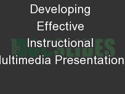 Developing Effective Instructional Multimedia Presentations: