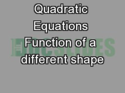 Quadratic Equations Function of a different shape
