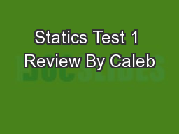Statics Test 1 Review By Caleb