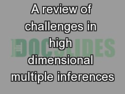 A review of challenges in high dimensional multiple inferences PowerPoint PPT Presentation