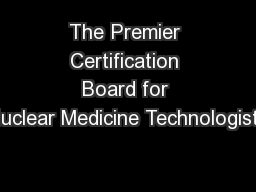 The Premier Certification Board for Nuclear Medicine Technologists