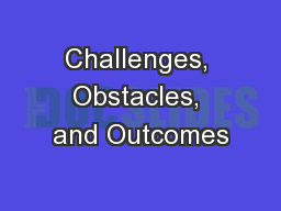 Challenges, Obstacles, and Outcomes
