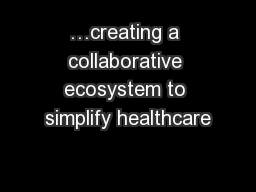 …creating a collaborative ecosystem to simplify healthcare