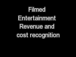 Filmed Entertainment Revenue and cost recognition