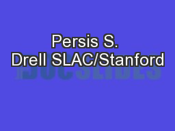 Persis S. Drell SLAC/Stanford