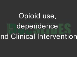 Opioid use, dependence and Clinical Interventions