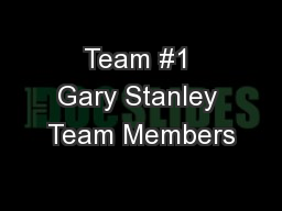 Team #1 Gary Stanley Team Members PowerPoint PPT Presentation