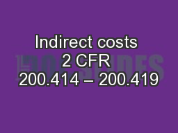 Indirect costs 2 CFR 200.414 – 200.419 PowerPoint PPT Presentation