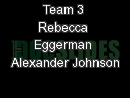 Team 3 Rebecca Eggerman Alexander Johnson