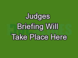 Judges Briefing Will Take Place Here