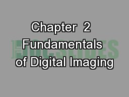 Chapter  2  Fundamentals of Digital Imaging PowerPoint PPT Presentation