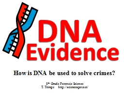 How is DNA be used to solve crimes?
