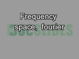 Frequency space,  fourier