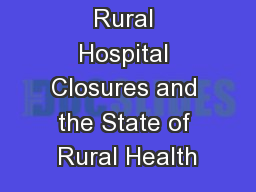 Rural Hospital Closures and the State of Rural Health PowerPoint PPT Presentation