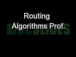 Routing Algorithms Prof.