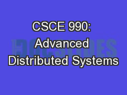CSCE 990: Advanced Distributed Systems