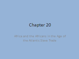 Chapter 20 Africa and the Africans in the Age of the Atlantic Slave Trade