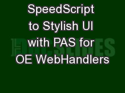 SpeedScript to Stylish UI with PAS for OE WebHandlers