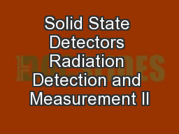 Solid State Detectors Radiation Detection and Measurement II