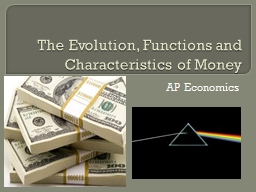 The Evolution, Functions and Characteristics of Money