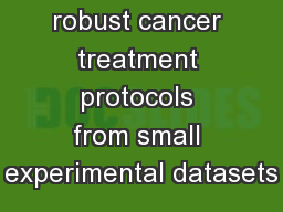 Identifying  robust cancer treatment protocols from small experimental datasets