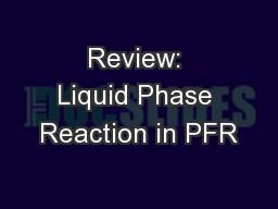 Review: Liquid Phase Reaction in PFR
