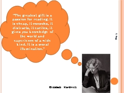 "Elizabeth Hardwick ""The greatest gift is a passion for reading. It is cheap, it consoles, it dist"