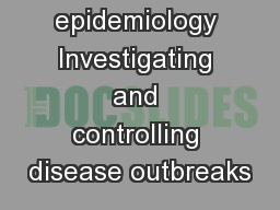 epidemiology Investigating and controlling disease outbreaks