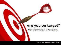Are you on target? The Human Dimension of Restraint Use