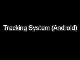 Tracking System (Android) PowerPoint PPT Presentation