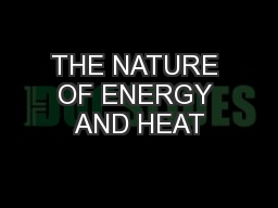 THE NATURE OF ENERGY AND HEAT