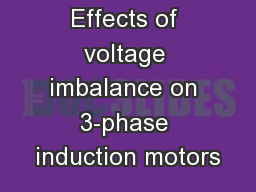 Effects of voltage imbalance on 3-phase induction motors PowerPoint PPT Presentation