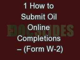 1 How to Submit Oil Online Completions � (Form W-2)