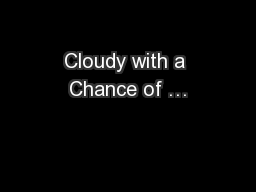Cloudy with a Chance of …