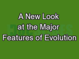 A New Look at the Major Features of Evolution