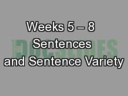 Weeks 5 – 8  Sentences and Sentence Variety