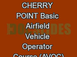 MCAS CHERRY POINT Basic Airfield Vehicle Operator Course (AVOC)
