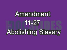 Amendment 11-27 Abolishing Slavery