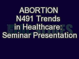 ABORTION N491 Trends in Healthcare: Seminar Presentation