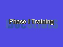 Phase I Training