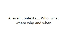 A level: Contexts…. Who, what where why and when